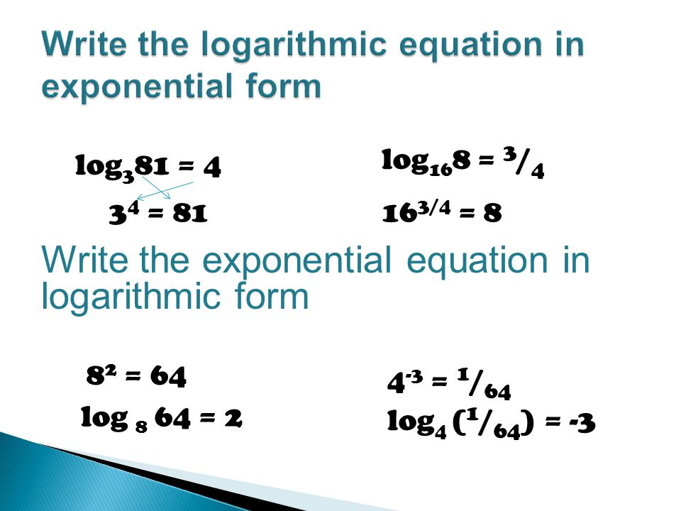 writing logs in exponential form In convert exponentials and logarithms we will mainly discuss how to change the logarithm expression to exponential expression and conversely from exponential expression to logarithm.