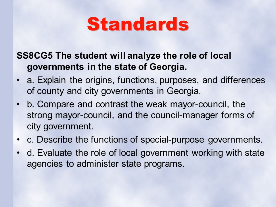 Standards SS8CG5 The student will analyze the role of local governments in the state of Georgia.