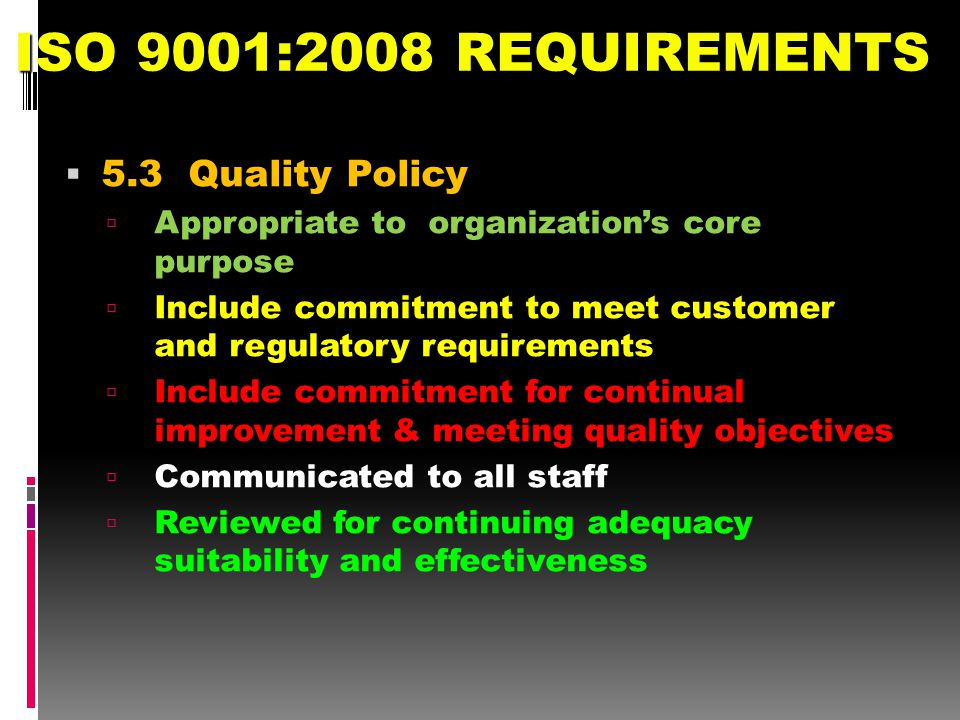 ISO 9001:2008 REQUIREMENTS 5.3 Quality Policy