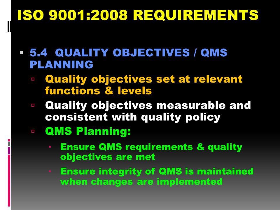 ISO 9001:2008 REQUIREMENTS 5.4 QUALITY OBJECTIVES / QMS PLANNING