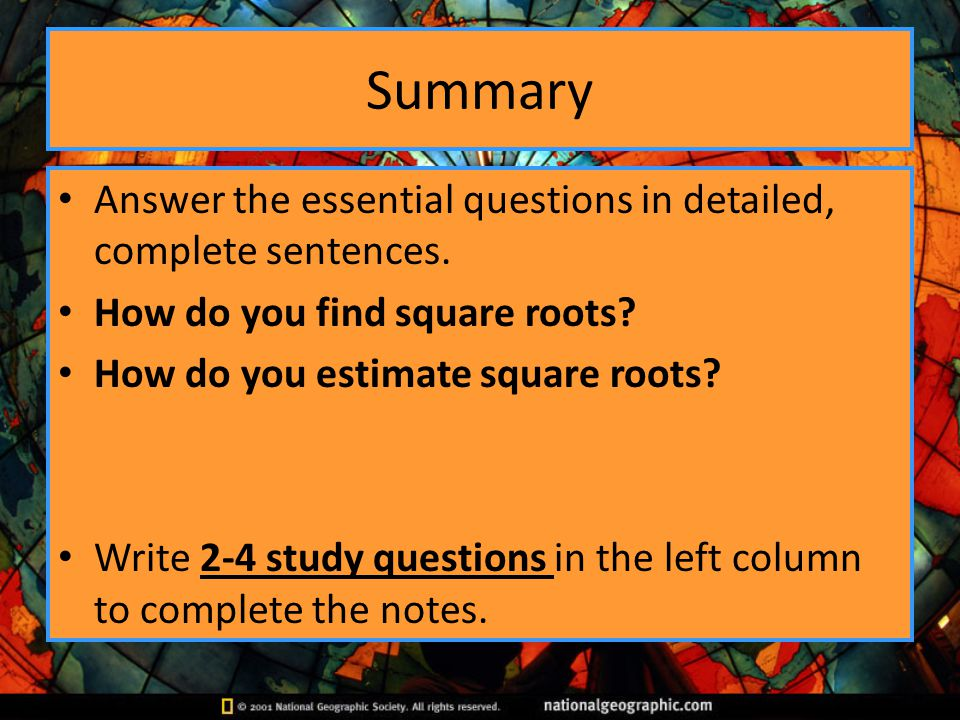 Summary Answer the essential questions in detailed, complete sentences. How do you find square roots
