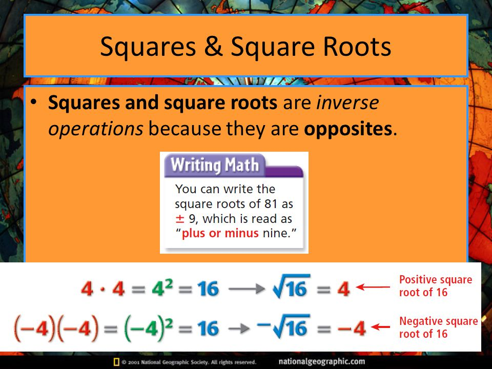 Squares & Square Roots Squares and square roots are inverse operations because they are opposites.