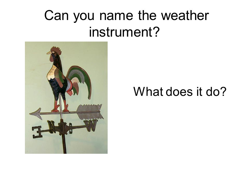 Can you name the weather instrument