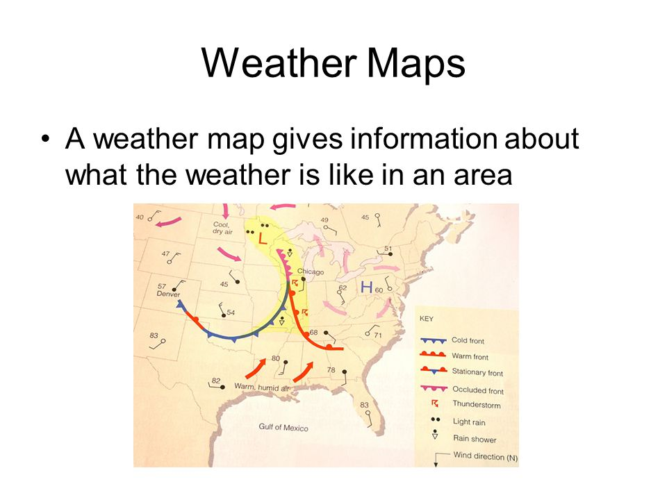 Weather Maps A weather map gives information about what the weather is like in an area
