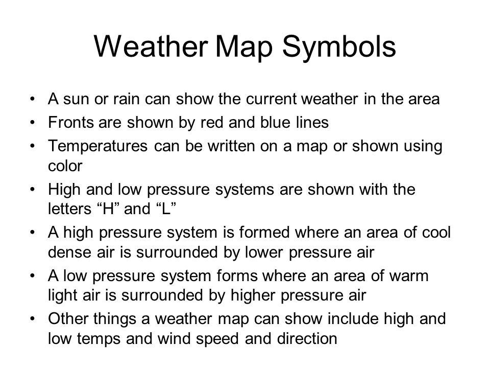 Weather Map Symbols A sun or rain can show the current weather in the area. Fronts are shown by red and blue lines.