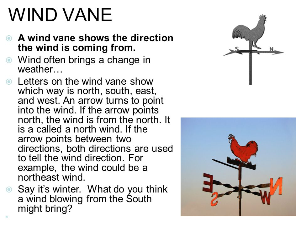 WIND VANE A wind vane shows the direction the wind is coming from.