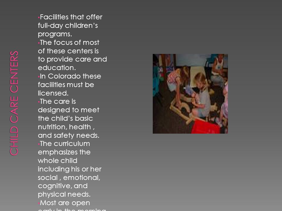 Child Care Centers Facilities that offer full-day children's programs.