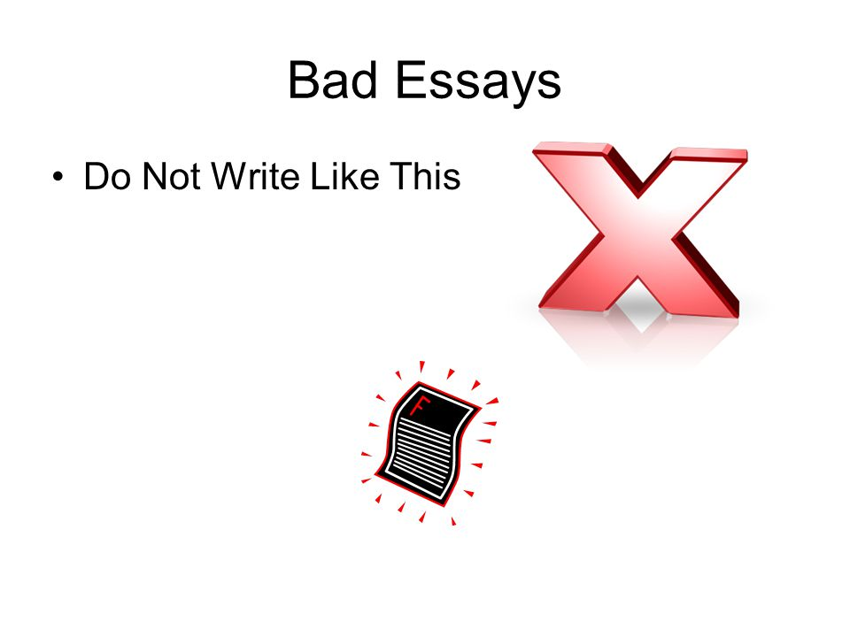 Bad Essays Do Not Write Like This