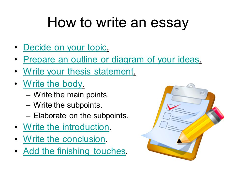How to write an essay Decide on your topic.