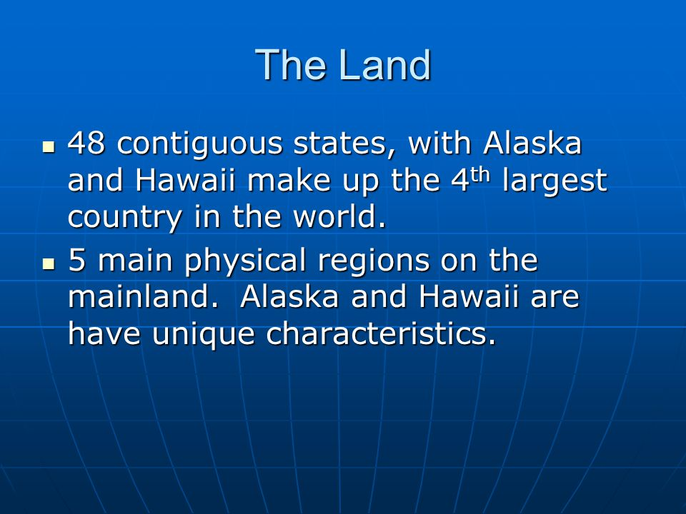 The Land 48 contiguous states, with Alaska and Hawaii make up the 4th largest country in the world.