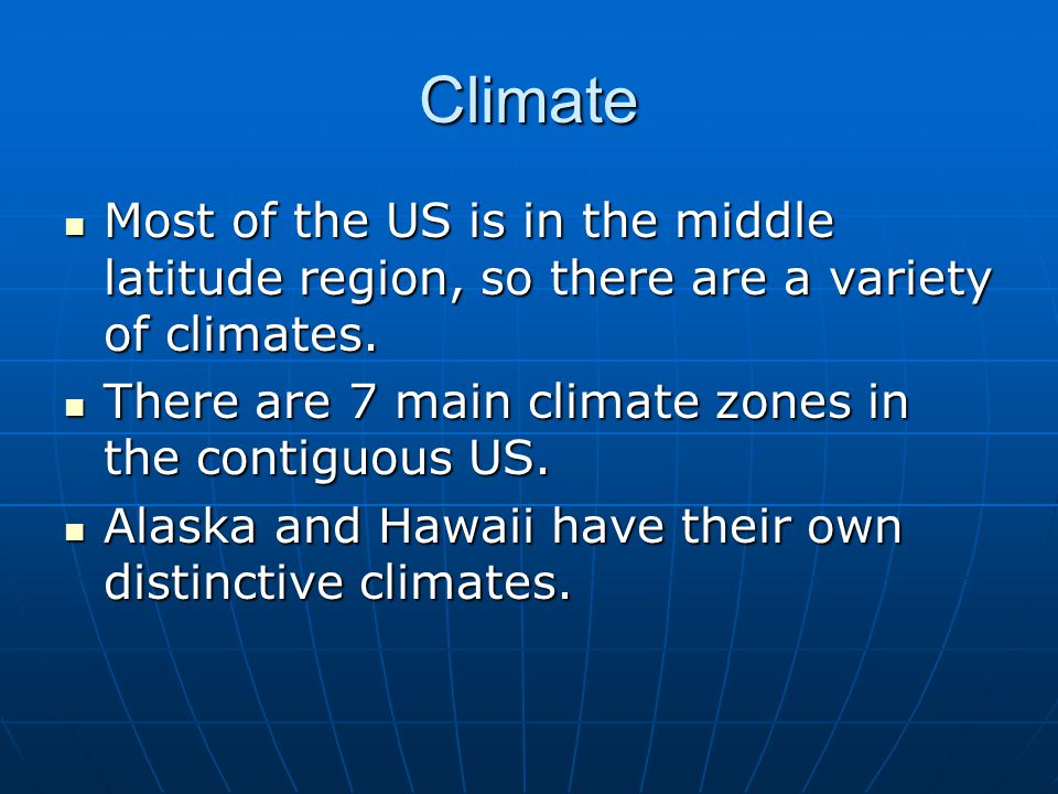Climate Most of the US is in the middle latitude region, so there are a variety of climates. There are 7 main climate zones in the contiguous US.
