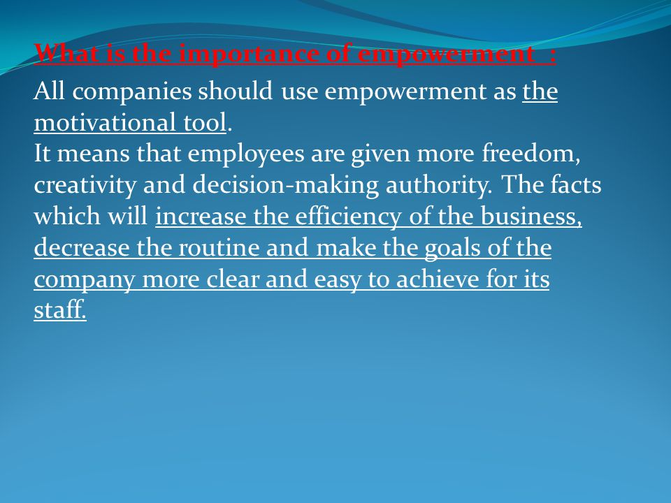 What is the importance of empowerment :