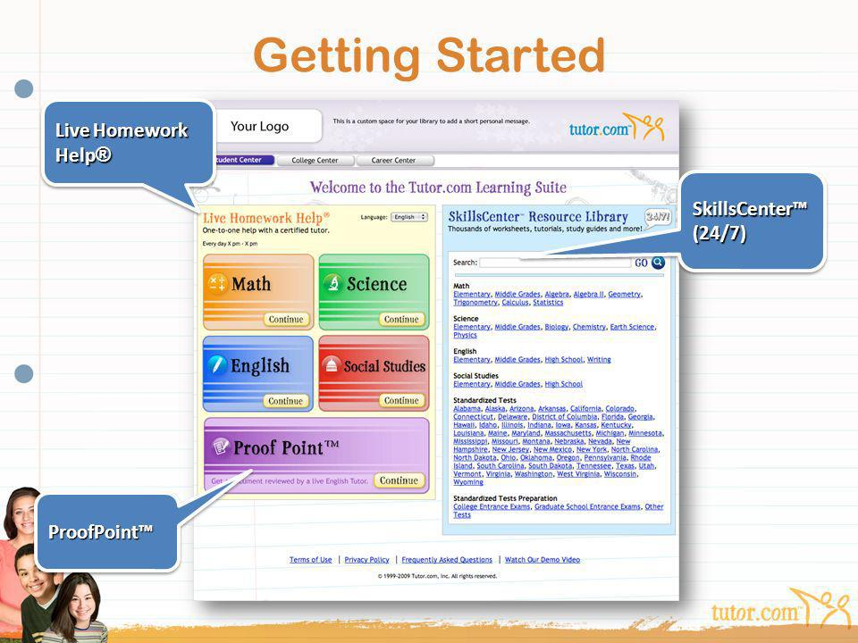 Getting Started Live Homework Help® SkillsCenter™ (24/7) ProofPoint™