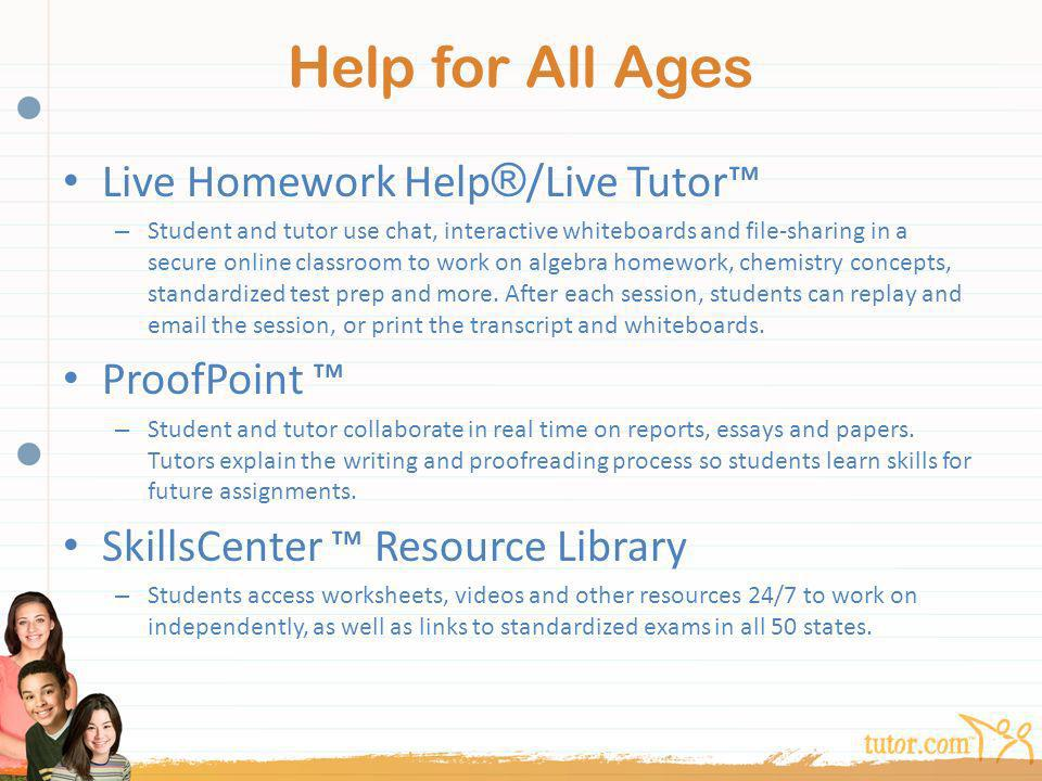 Help for All Ages Live Homework Help®/Live Tutor™ ProofPoint ™