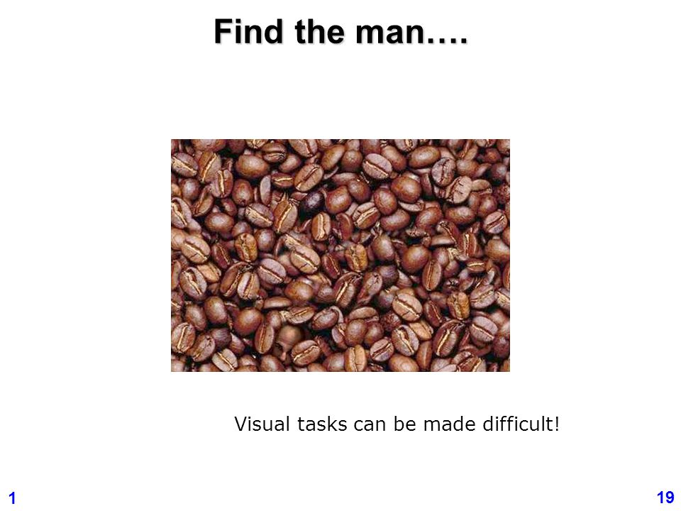 Find the man…. Visual tasks can be made difficult!