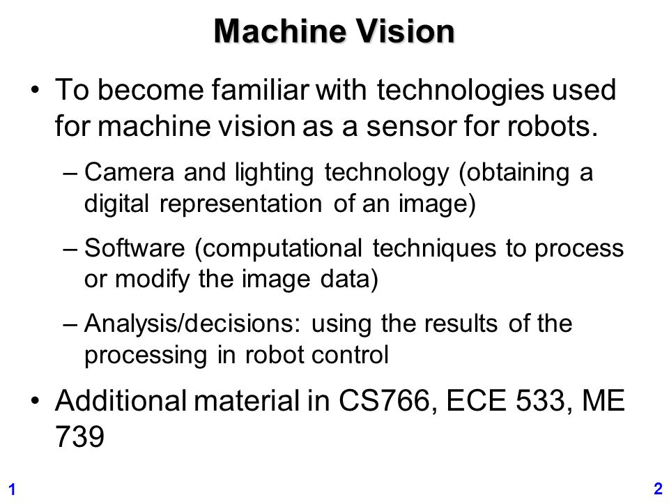 Machine Vision To become familiar with technologies used for machine vision as a sensor for robots.