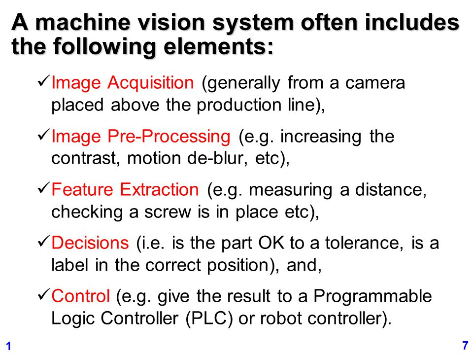 A machine vision system often includes the following elements: