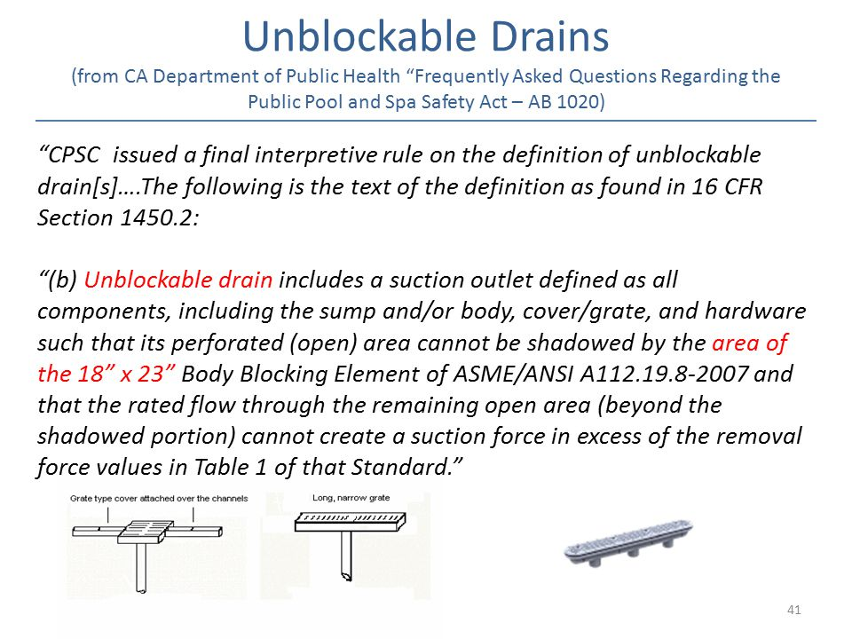 Unblockable Drains (from CA Department of Public Health Frequently Asked Questions Regarding the Public Pool and Spa Safety Act – AB 1020)