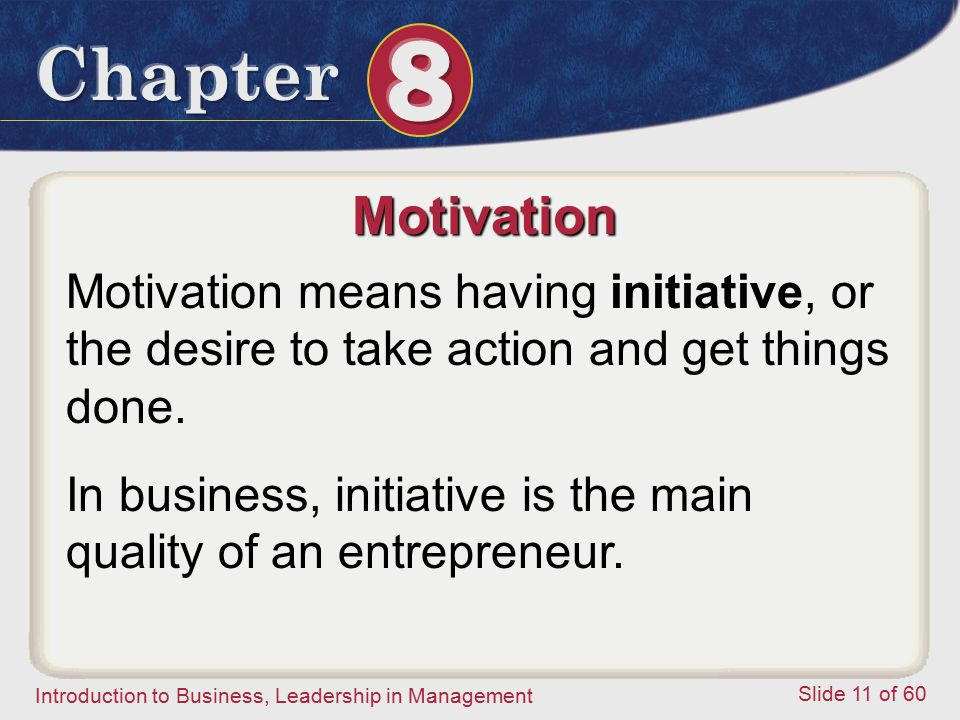 Motivation Motivation means having initiative, or the desire to take action and get things done.
