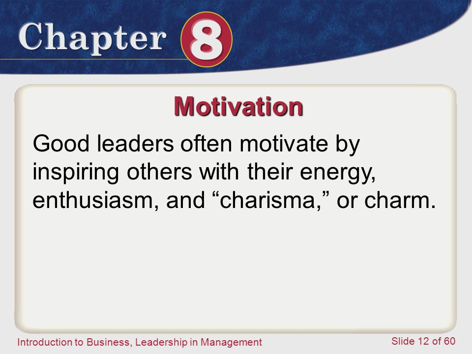 Motivation Good leaders often motivate by inspiring others with their energy, enthusiasm, and charisma, or charm.