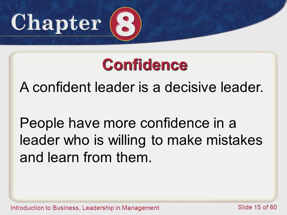 Confidence A confident leader is a decisive leader.