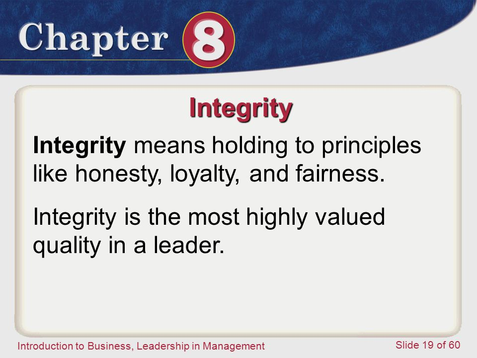 Integrity Integrity means holding to principles like honesty, loyalty, and fairness.