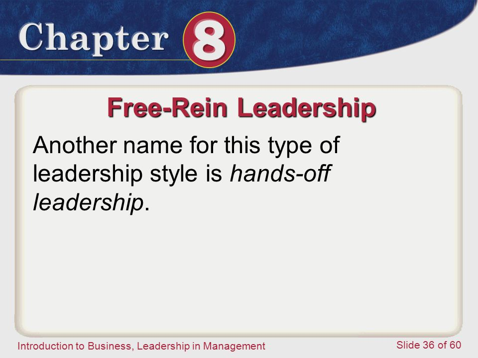 Free-Rein Leadership Another name for this type of leadership style is hands-off leadership.