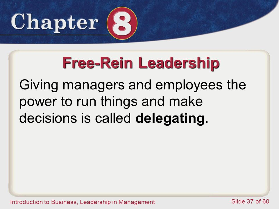 Free-Rein Leadership Giving managers and employees the power to run things and make decisions is called delegating.