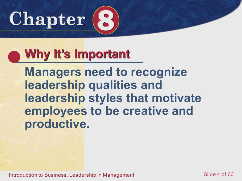 Why It's Important Managers need to recognize leadership qualities and leadership styles that motivate employees to be creative and productive.