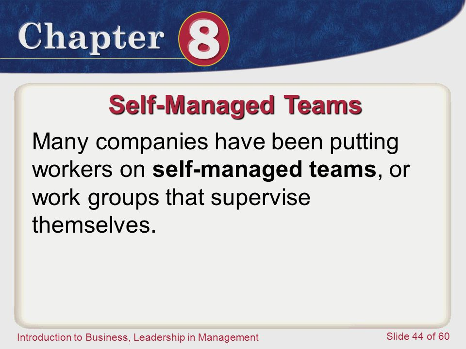 Self-Managed Teams Many companies have been putting workers on self-managed teams, or work groups that supervise themselves.