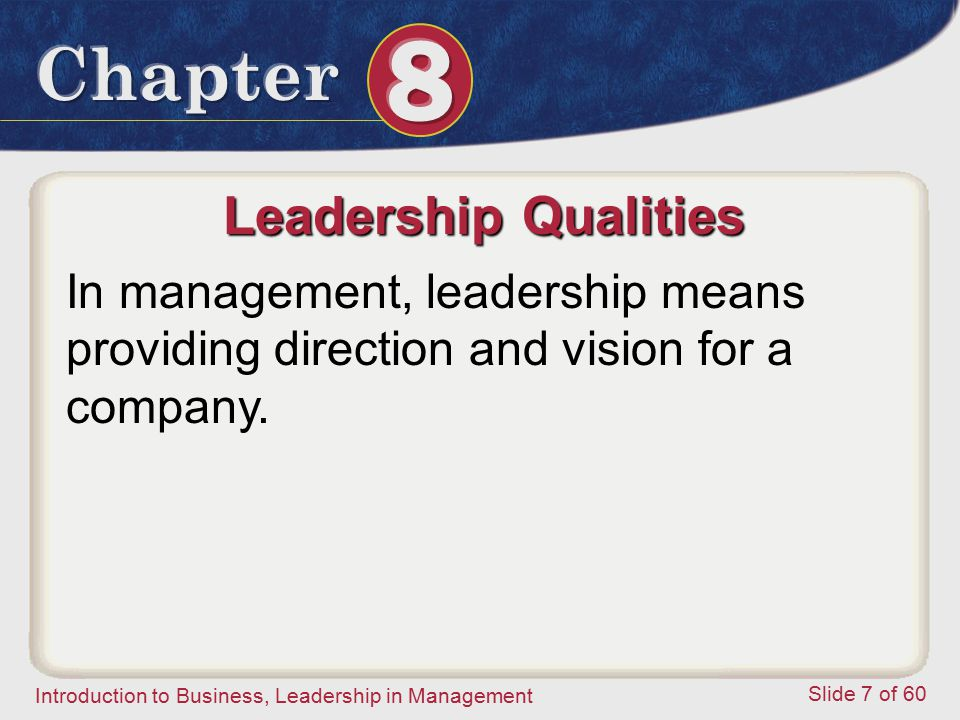 Leadership Qualities In management, leadership means providing direction and vision for a company.