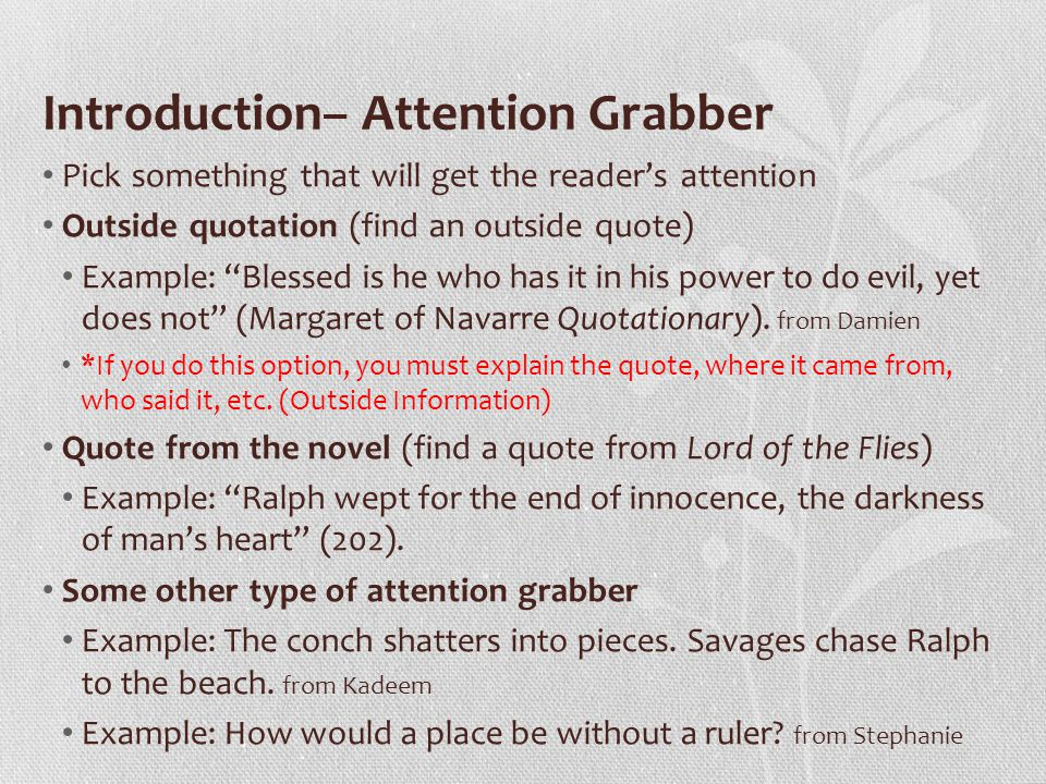 attention grabbers in essays Attention grabber: i'm a generally happy person it really takes a lot to make me mad that doesn't mean, though, that things don't bug me.