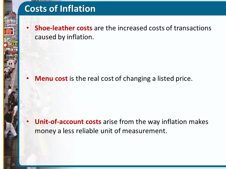Costs of Inflation Shoe-leather costs are the increased costs of transactions caused by inflation.