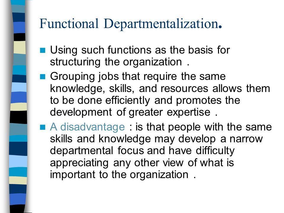 why departmentalization is important an organization La gear is an example of company that uses product departmentalization its structure is based on its varied product lines which include women's footwear etc customer departmentalization - grouping activities on the basis of common customers or types of customers jobs may be grouped according to the type of customer served by the organization.