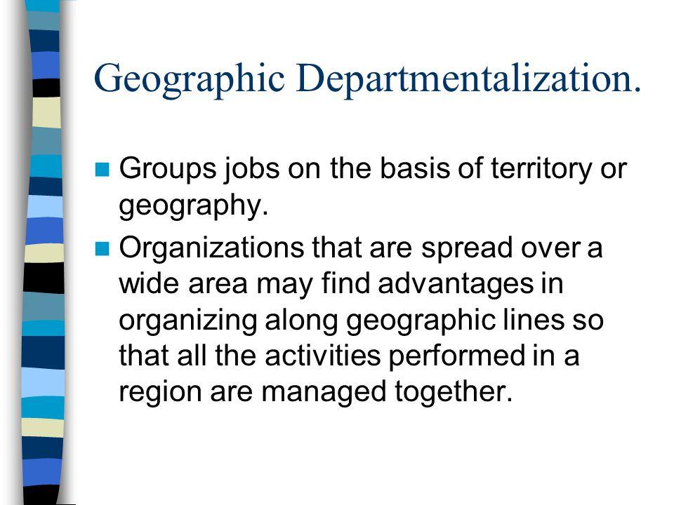 Geographic Departmentalization.