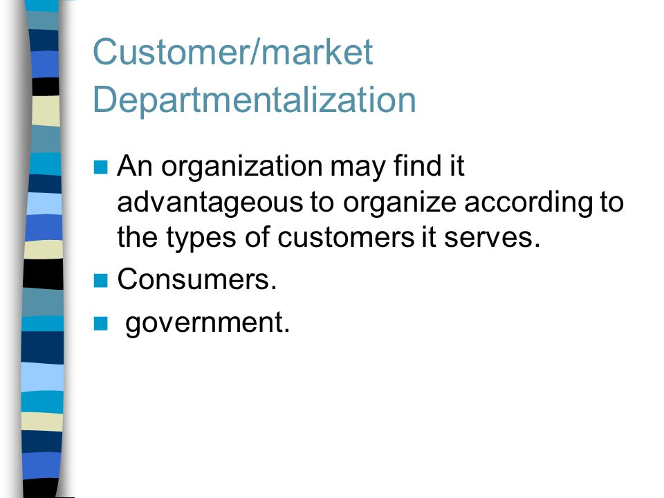 types of departmentalization Grouping based on the type of clients their work is ultimately sold to for example , computer companies often have different sales departments.