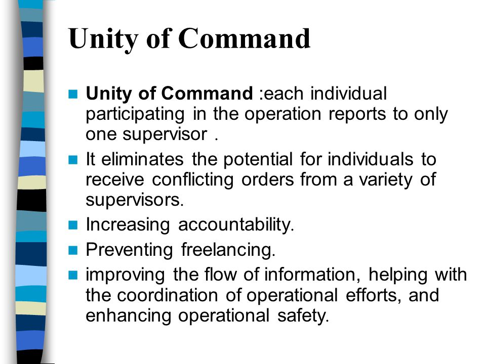 Unity of Command Unity of Command :each individual participating in the operation reports to only one supervisor.