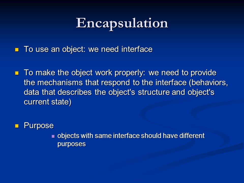 Encapsulation To use an object: we need interface