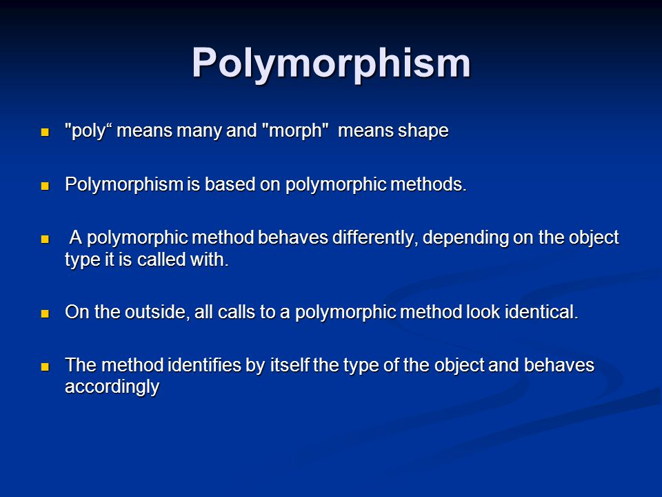 Polymorphism poly means many and morph means shape