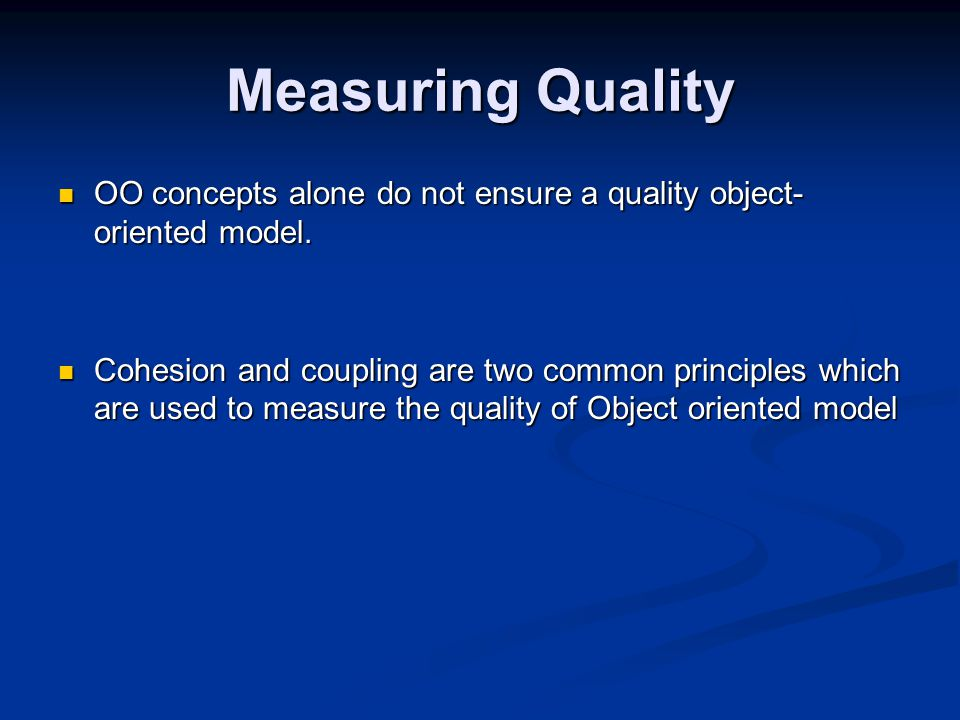 Measuring Quality OO concepts alone do not ensure a quality object-oriented model.
