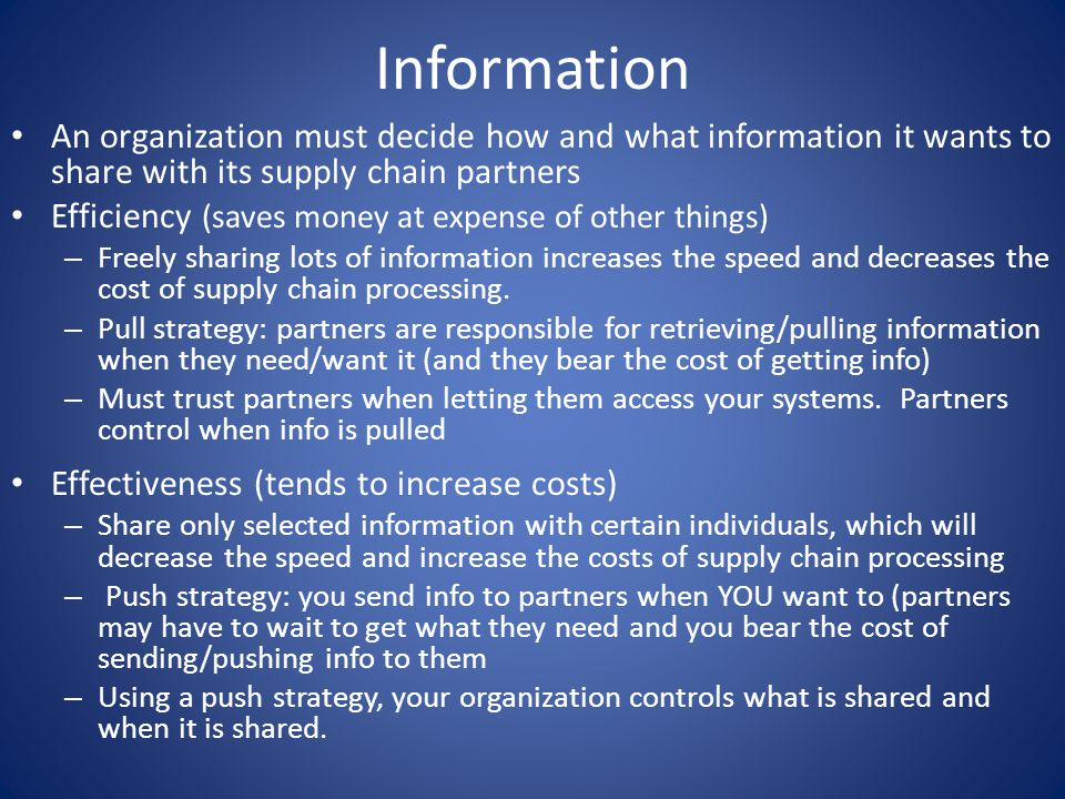 Information An organization must decide how and what information it wants to share with its supply chain partners.