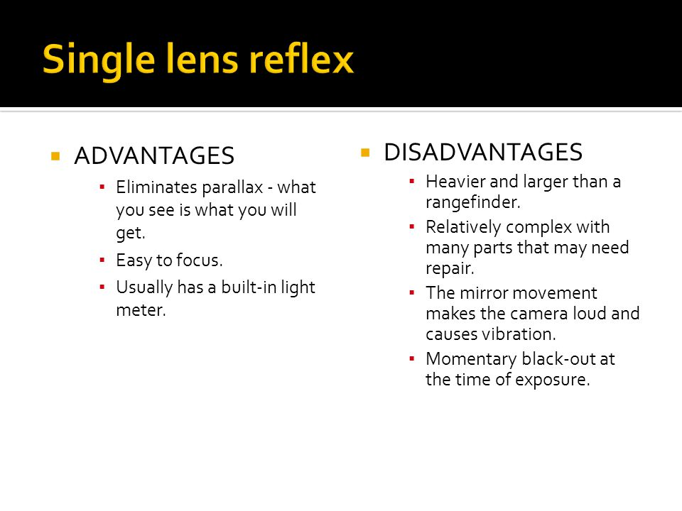 Single lens reflex ADVANTAGES DISADVANTAGES