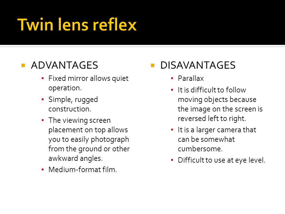 Twin lens reflex ADVANTAGES DISAVANTAGES