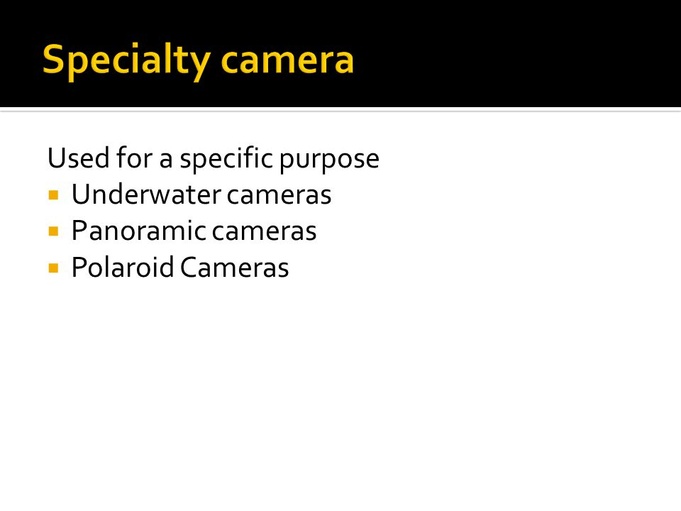 Specialty camera Used for a specific purpose Underwater cameras