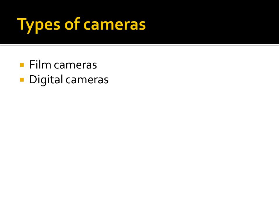 Types of cameras Film cameras Digital cameras