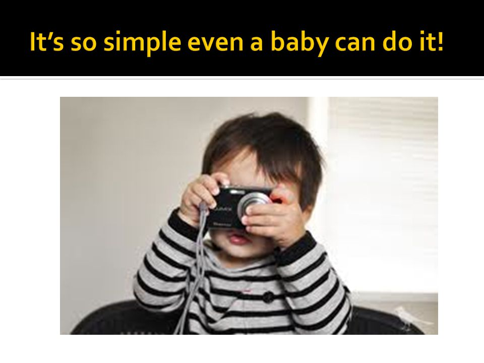 It's so simple even a baby can do it!