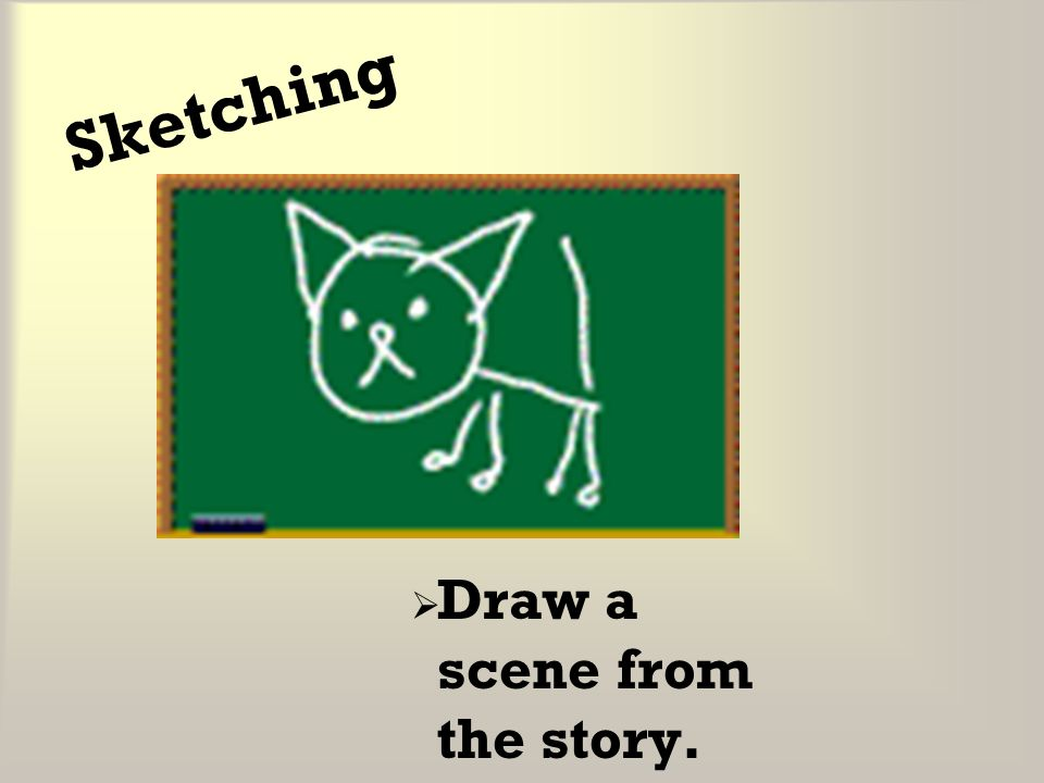 Sketching Draw a scene from the story.