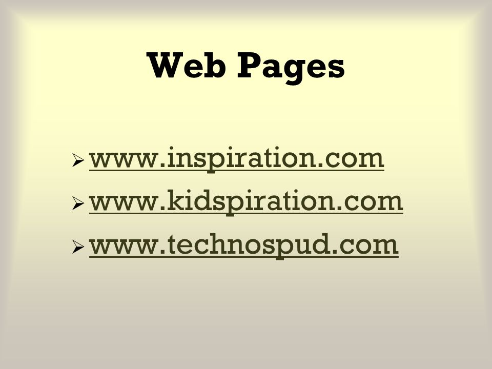 Web Pages www.inspiration.com www.kidspiration.com www.technospud.com