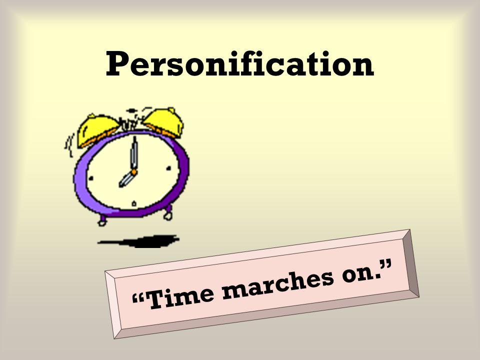 Personification Time marches on.