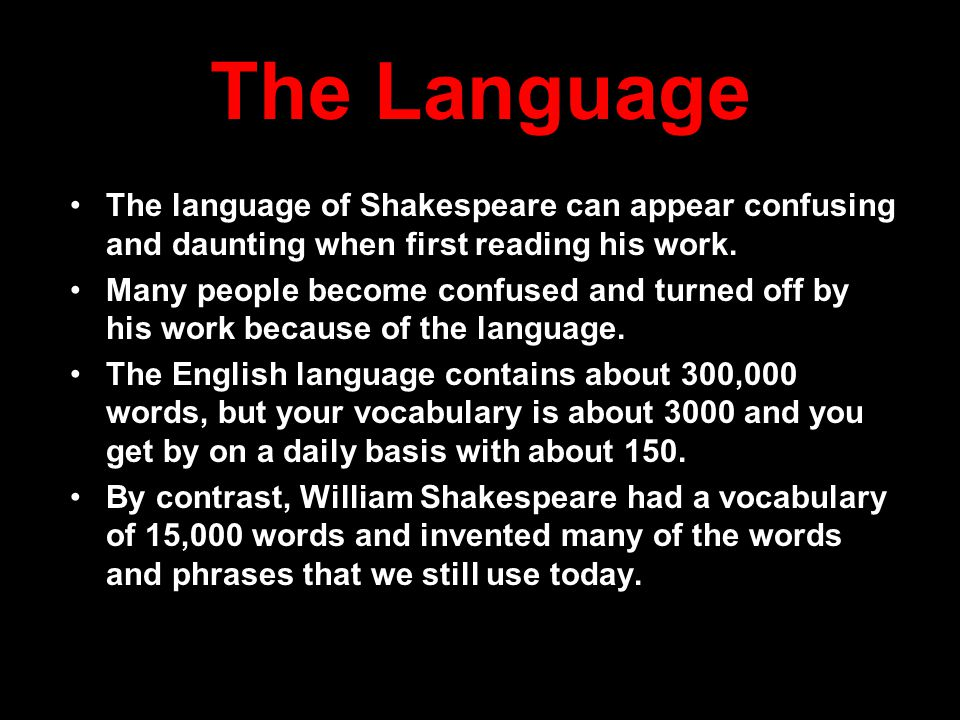 the language of shakespeare Students will also learn some common vocabulary items and use their knowledge to 'translate' shakespeare into modern-day english, as well as attempting to write in shakespearean language themselves.